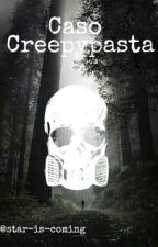 Caso Creepypasta by z0-mbie