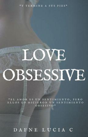 Love Obsessive (Pausada Hasta Nuevo Aviso) by alice_vampira_100