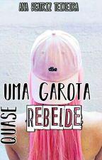 Uma Garota Quase Rebelde  by AnaBeatriz422
