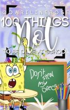 100 Things NOT to be Done at School! #Wattys2016 by CoarilineRose