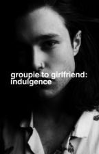 Groupie to Girlfriend: Indulgence | Zach Abels by laheytogo