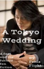 A TOKYO WEDDING ( A FAST AND THE FURIOUS FAN FICTION) by Fenixflight