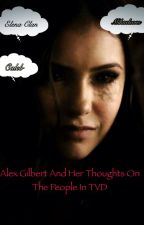 Alex Gilbert and her thoughts on the people in TVD by donthatelife