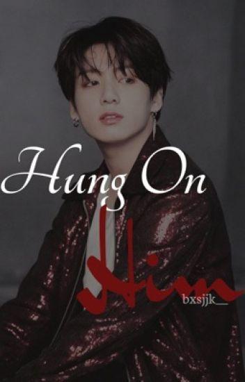 Hung On Him
