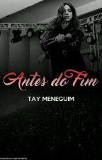 ANTES DO FIM by taynamanj