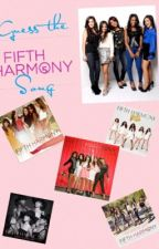 Guess the Fifth Harmony Song!  by WerewolfsRLife