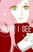 [NaruSaku] Now I See... by MelodiiUzumaki