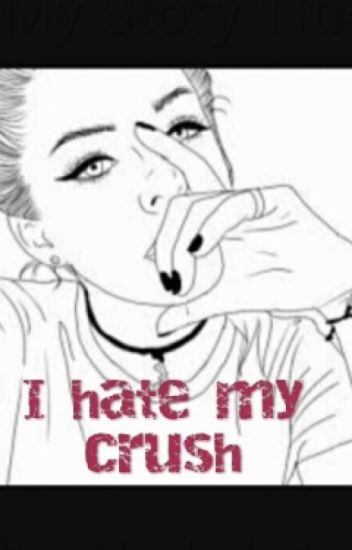I Hate my Crush