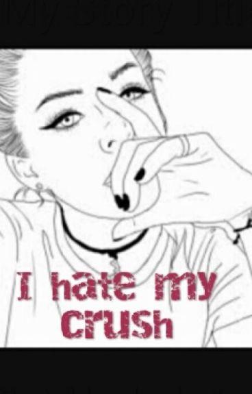 I Hate my Crush