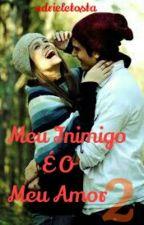Meu inimigo É O Meu Amor 2 by adrieletosta1
