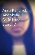 Anna Kendrick And Skylar Astin Love Story :D by Krispy_Creme