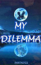 My Dilemma by Fantasy21