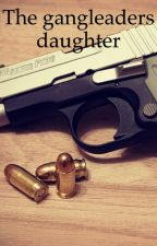 The gangleaders daughter by SophiaThornton4