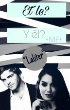 ET LE? // ¿Y Él? ~Laliter~ by MayraSweet