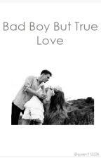 Bad Boy But True Love. (EN PAUSE) by Queen112226