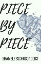 Piece By Piece by ShamelessChocoAddict