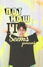 Not How it Seems [YOONSEOK] by Natanatsu
