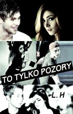 To tylko pozory L.H. by Sonia_little98