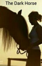 The Dark Horse by horsessttoorryy