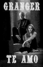 Granger Te amo   Editando by this_is_dramione