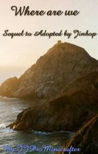Where Are We (Sequel To Adopted By Jinbop) by Jay_the_kid