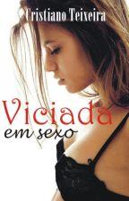 Viciada em sexo by Cristiano_Teixeira
