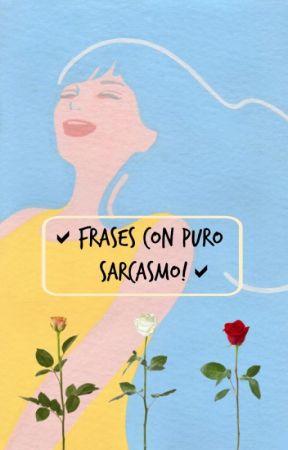 Frases Con Puro Sarcasmo 04 Wattpad