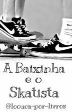 A Baixinha E O Skatista by loouca-por-livros