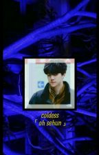 COLDNESS (Oh Sehun Fanfic) by baeshitt