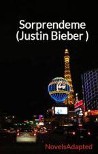 "Sorprendeme (Justin Bieber ) ""TERMINADA"" by NovelsAdapted"