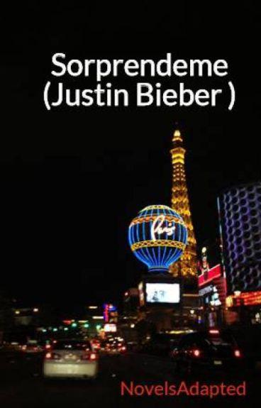 "Sorprendeme (Justin Bieber ) ""TERMINADA"""