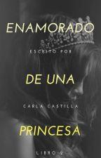 Enamorado de una princesa | Princess #2 ✔ by caarla3