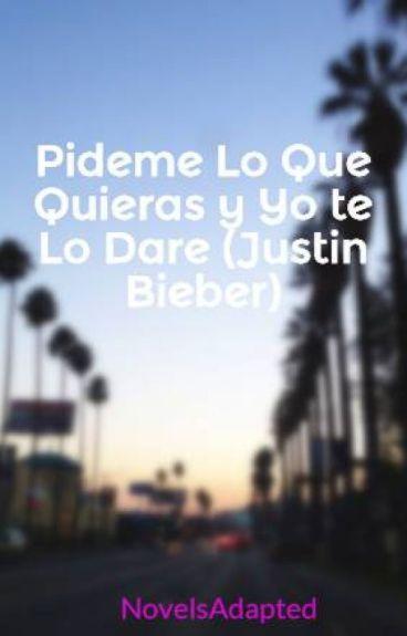 """Pideme Lo Que Quieras y Yo te Lo Dare (Justin Bieber) """"TERMINADA"""""""