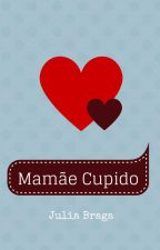 Mamãe Cupido (Eu, Cupido #3) by JuliaBT