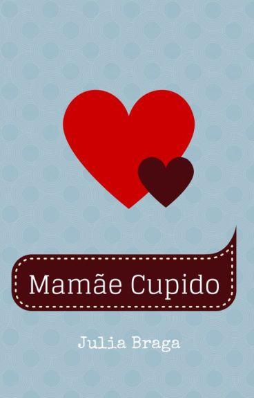 Mamãe Cupido (Eu, Cupido #3) by JuliaBT