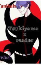 Canibals   (Tsukiyama  X Reader) by aristicat