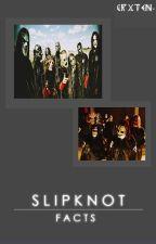 Slipknot Facts by f-ckfrxnkie