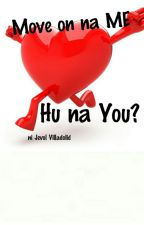 Move On na Me, HU na you. by Jevolvilladolid
