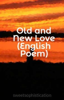 Old And New Love English Poem Sophisticated Wattpad