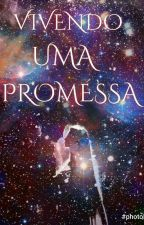 Vivendo Uma Promessa by MillenaSilva3m