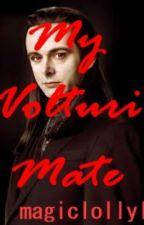 My Volturi Mate (A Twilight Fan-Fiction) by magiclollyl