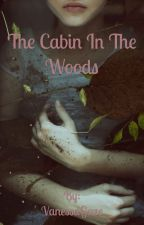The Cabin In The Woods by VanessaGaze1738