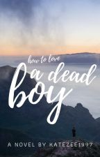 How To Love A Dead Boy by katezee1997
