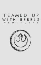 Teamed Up With Rebels by Newt4Life
