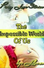 THE IMPOSSIBLE WORLD OF US by LhanzArtemis