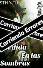 Perdida En Las Sombras / Shadow Y Tu / by xXxSadisticxXx