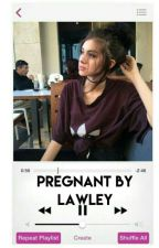 Pregnant By Lawley• KL-JG by -breezyqueen