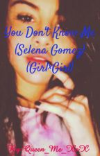 You Don't Know Me (Selena Gomez) (Girl×Girl) by Queen_Me_XoX