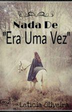 """Nada De """"Era Uma Vez"""" by _Letucia_"""