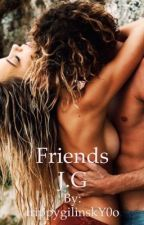 Friends // J.G by trippygilinskY0o